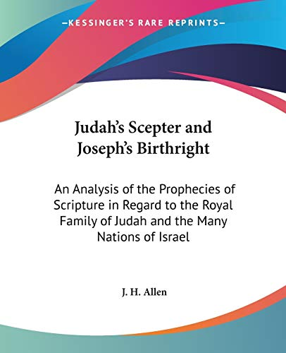9780766185326: Judah's Scepter and Joseph's Birthright: An Analysis of the Prophecies of Scripture in Regard to the Royal Family of Judah and the Many Nations of Israel