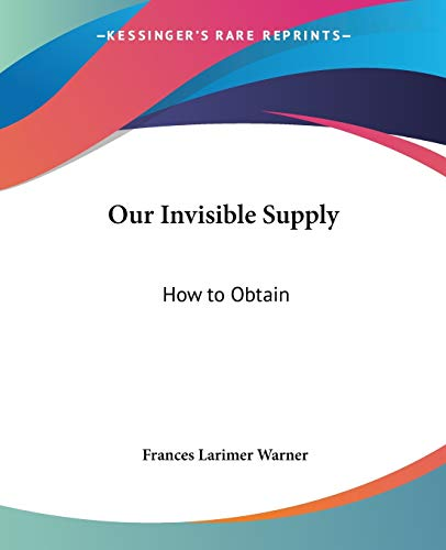 9780766185746: Our Invisible Supply: How to Obtain