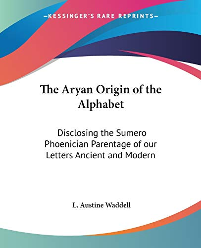 9780766185838: The Aryan Origin of the Alphabet: Disclosing the Sumero Phoenician Parentage of our Letters Ancient and Modern