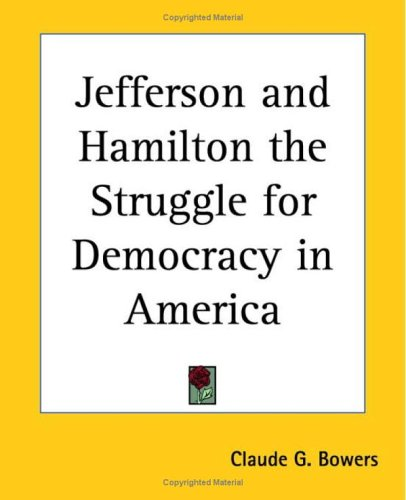 Jefferson and Hamilton. The Struggle for Democracy: Claude G. Bowers: