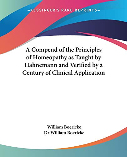 9780766187177: A Compend of the Principles of Homeopathy as Taught by Hahnemann and Verified by a Century of Clinical Application