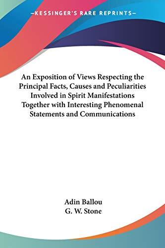 9780766190450: An Exposition of Views Respecting the Principal Facts, Causes and Peculiarities Involved in Spirit Manifestations Together with Interesting Phenomenal Statements and Communications