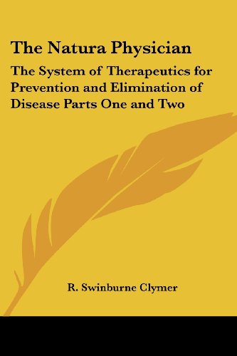 9780766191563: The Natura Physician: The System of Therapeutics for Prevention and Elimination of Disease Parts One and Two