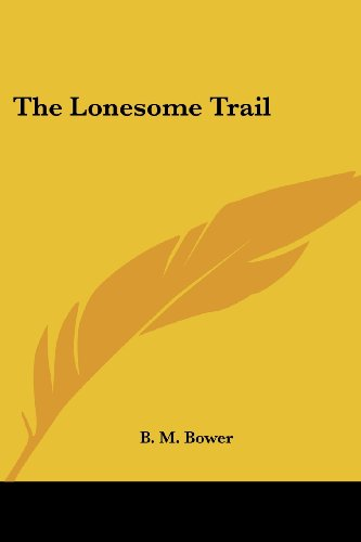 The Lonesome Trail (0766196666) by B. M. Bower