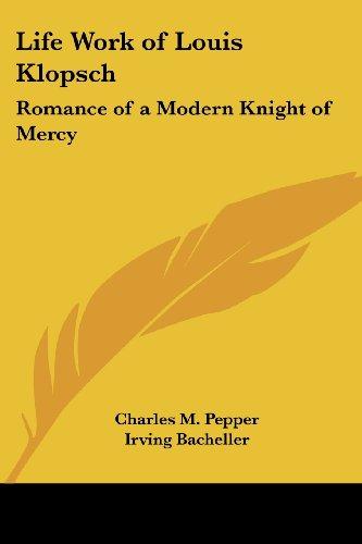 9780766198890: Life Work of Louis Klopsch: Romance of a Modern Knight of Mercy