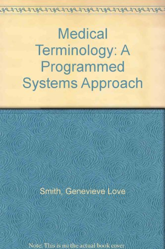 Medical Terminology: A Programmed Systems Approach: Genevieve Love Smith,