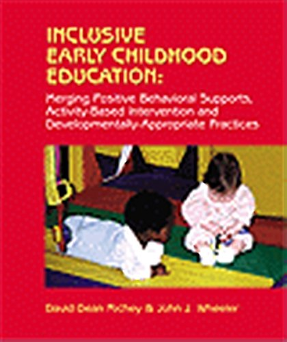 Inclusive Early Childhood Education: Merging Positive Behavioral: David Dean Richey,