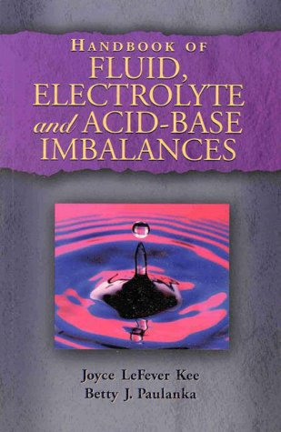 Handbook of Fluid, Electrolyte, and Acid-base Imbalances: Joyce L. Kee