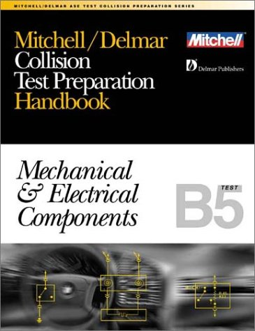 9780766805705: Collision Test Preparation Handbook: Mechanical and Electrical Components, Text B5 (Ase Test Prep Series)
