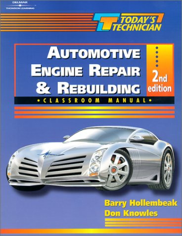 Automotive Engine Repair and Rebuilding Classroom Manual and Shop Manual (Today's Technician) (0766816265) by Barry Hollembeak; Don Knowles