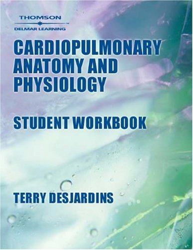 Workbook to Accompany Cardiopulmonary Anatomy & Physiology (9780766825352) by Terry Des Jardins