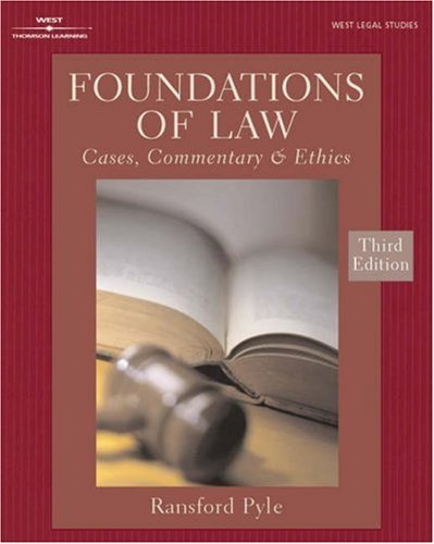 FOUNDATIONS OF LAW:CASES, COMMENTARY & ETHICS 3E (West Legal Studies): Ransford C. Pyle