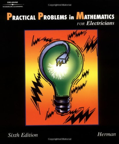 Practical Problems in Mathematics for Electricians, 6E (Delmar's Practical Problems in ...