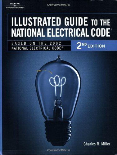 Illustrated Guide to the National Electric Code: Charles Miller