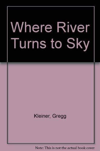 9780766950160 Where River Turns To Sky Abebooks Gregg Kleiner