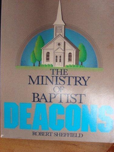 The Ministry of Baptist Deacons: Robert Sheffield; Robert Sheffield