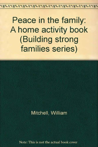 Peace in the family: A home activity: William Mitchell, Mikey