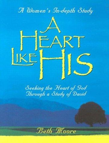 9780767325967: A Heart Like His: Seeking the Heart of God Through a Study of David