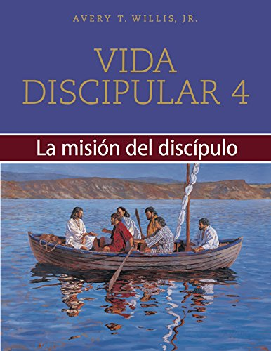 Vida discipular 4: La misión del discípulo: MasterLife 4: The Disciple's Mission (Spanish Edition) (0767326008) by Avery T. Willis Jr.