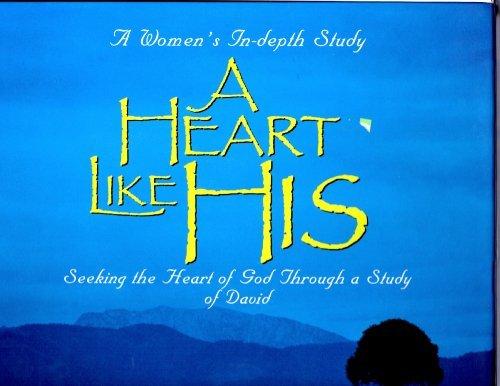 9780767326537: A Heart Like His: Seeking the Heart of God Through a Study of David- Leader Kit