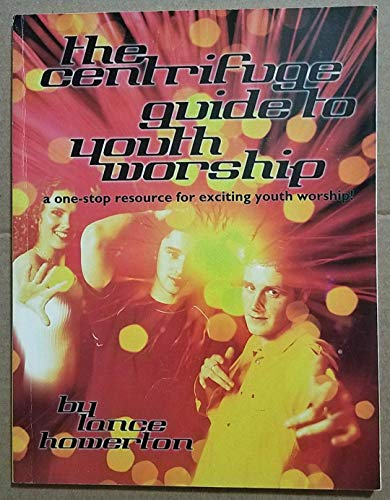 Centrifuge Guide to Youth Worship: Howerton, Lance