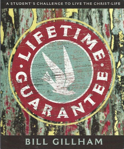Lifetime Guarantee: A Student's Challenge to Live the Christ-Life: Bill Gillham