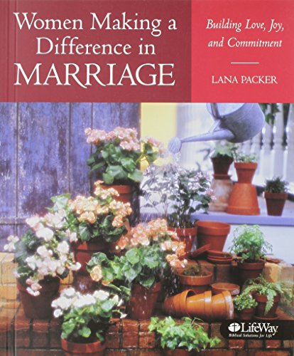 Women Making a Difference in Marriage: Building Love, Joy, and Commitment: Packer, Lana