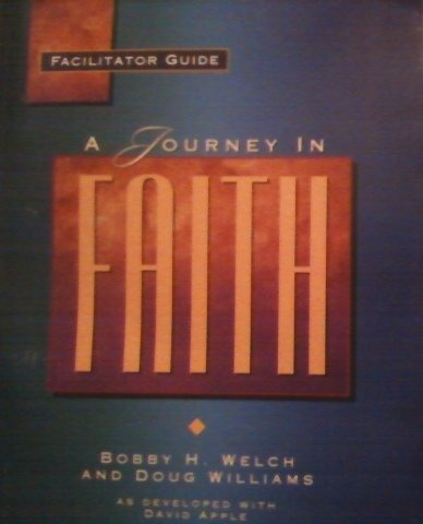 A journey in FAITH: Facilitator guide: Bobby H Welch