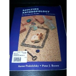 Applying Anthropology: An Introductory Reader: Podolefsky, Aaron