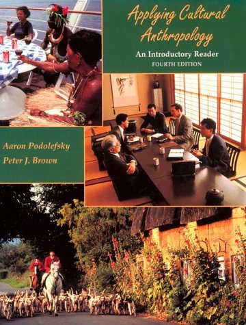 Applying Cultural Anthropology: An Introductory Reader: Aaron Podolefsky, Peter