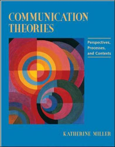 9780767405003: Communication Theories: Perspectives, Processes, and Contexts