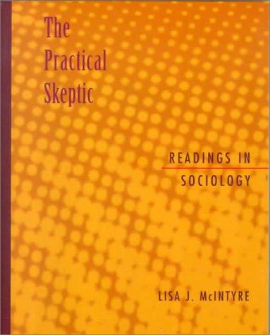 The Practical Skeptic: Readings in Sociology: McIntyre, Lisa J.