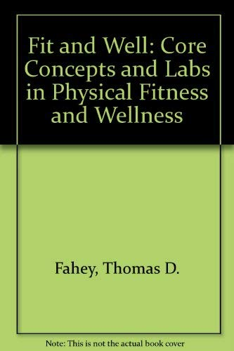 Fit and Well: Core Concepts and Labs in Physical Fitness and Wellness: Thomas D. Fahey