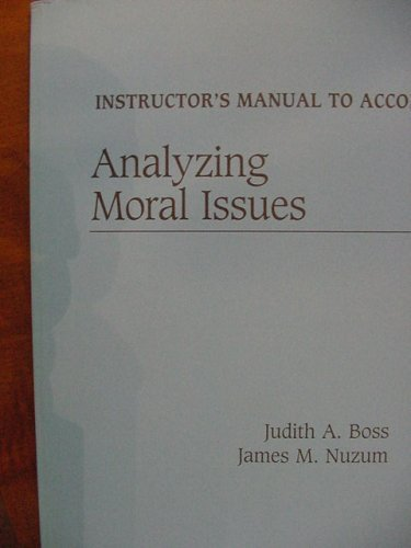 Instructor's Manual to Accompany Analyzing Moral Issues: Boss, Judith A.; Nuzum, James M.