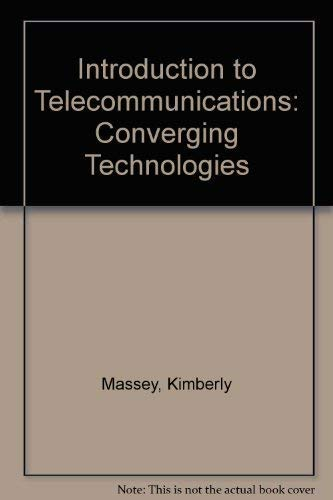 Introduction To Telecommunications: Converging Technologies: Kimberley Massey, Stanley
