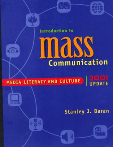 Introduction to Mass Communication 2001: Media Literacy: Stanley J. Baran