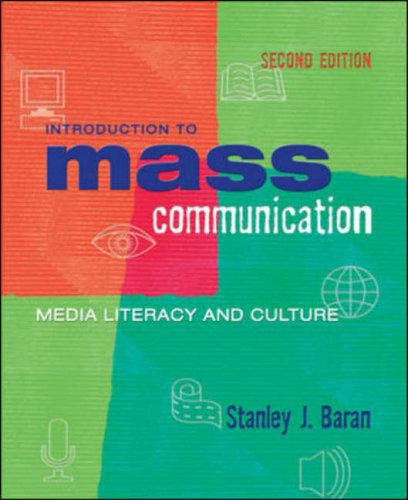 Introduction To Mass Communication: Media Literacy and: Baran, Stanley J.