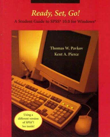 Ready, Set, Go!! A Student Guide to SPSS 10.0 for Windows: Thomas Pavkov, Kent Pierce