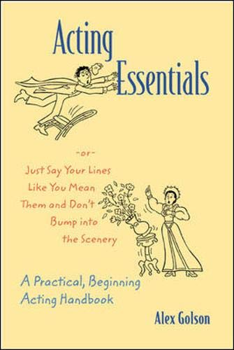 9780767422512: Acting Essentials -or- Just Say Your Lines Like You Mean Them and Don't Bump into the Scenery: A Practical, Beginning Acting Handbook