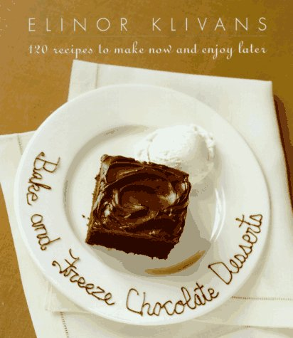 9780767900133: Bake and Freeze Chocolate Desserts: 120 Recipes to Make Now and Enjoy Later