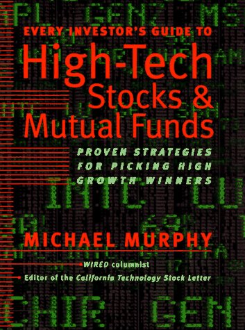 Every Investor's Guide to High-Tech Stocks and Mutual Funds: Proven Strategies for Picking High-G...