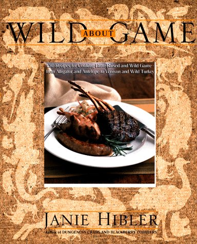 9780767901529: Wild About Game: 150 Recipes for Cooking Farm-Raised and Wild Game - from Alligator and Antelope to Venison and Wild Turkey