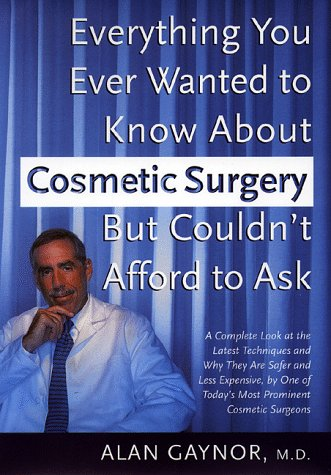 Everything You Wanted to Know About Cosmetic Surgery but Couldn't Afford to Ask: Gaynor, Alan
