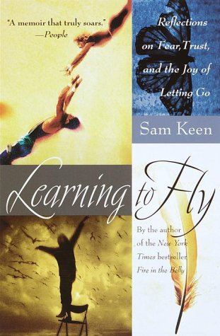 Learning to Fly: Reflections on Fear, Trust,: Keen, Sam