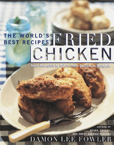9780767901833: Fried Chicken: the World's Best Recipes from Memphis to Milan, from Buffalo to Bangkok