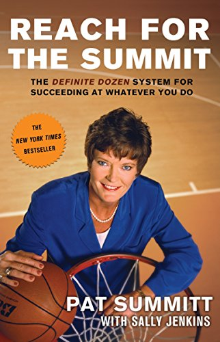 Reach for the Summit: The Definite Dozen System for Succeeding at Whatever You Do (0767902297) by Pat Summitt
