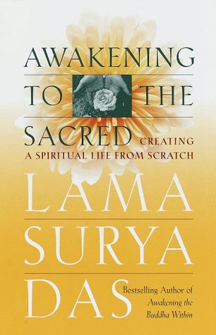 Awakening to the Sacred: Creating a Spiritual Life from Scratch: Das, Surya; Das, Lama Surya