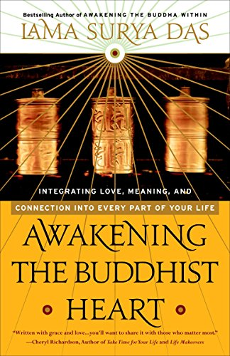 AWAKENING THE BUDDHIST HEART: Integrating Love, Meaning.Connection.Every Part OF Your Life
