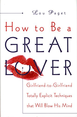 9780767902878: How to Be a Great Lover: Girlfriend-To-Girlfriend Totally Explicit Techniques That Will Blow His Mind