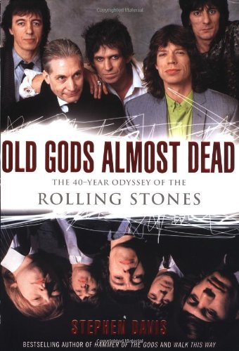 Old Gods Almost Dead: The 40-Year Odyssey of the Rolling Stones: STEPHEN DAVIS